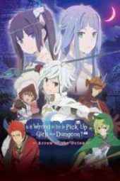 Nonton Movie Is It Wrong to Try to Pick Up Girls in a Dungeon?: Arrow of the Orion Sub Indo