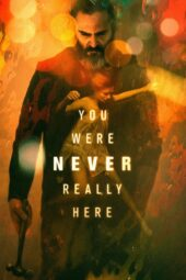 Nonton Movie You Were Never Really Here Sub Indo